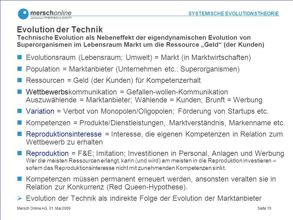 SYSTEMISCHE EVOLUTIONSTHEORIE Mersch Online AG, 01. Mai 2009 Seite 15 Evolution der Technik Technische Evolution als Nebeneffekt der eigendynamischen