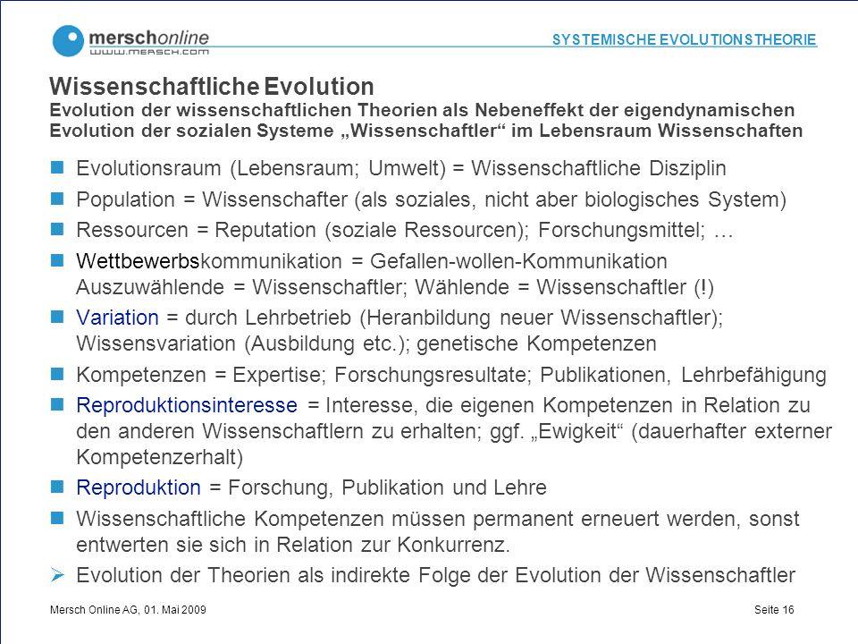 SYSTEMISCHE EVOLUTIONSTHEORIE Mersch Online AG, 01. Mai 2009 Seite 16 Wissenschaftliche Evolution Evolution der wissenschaftlichen Theorien als Nebene