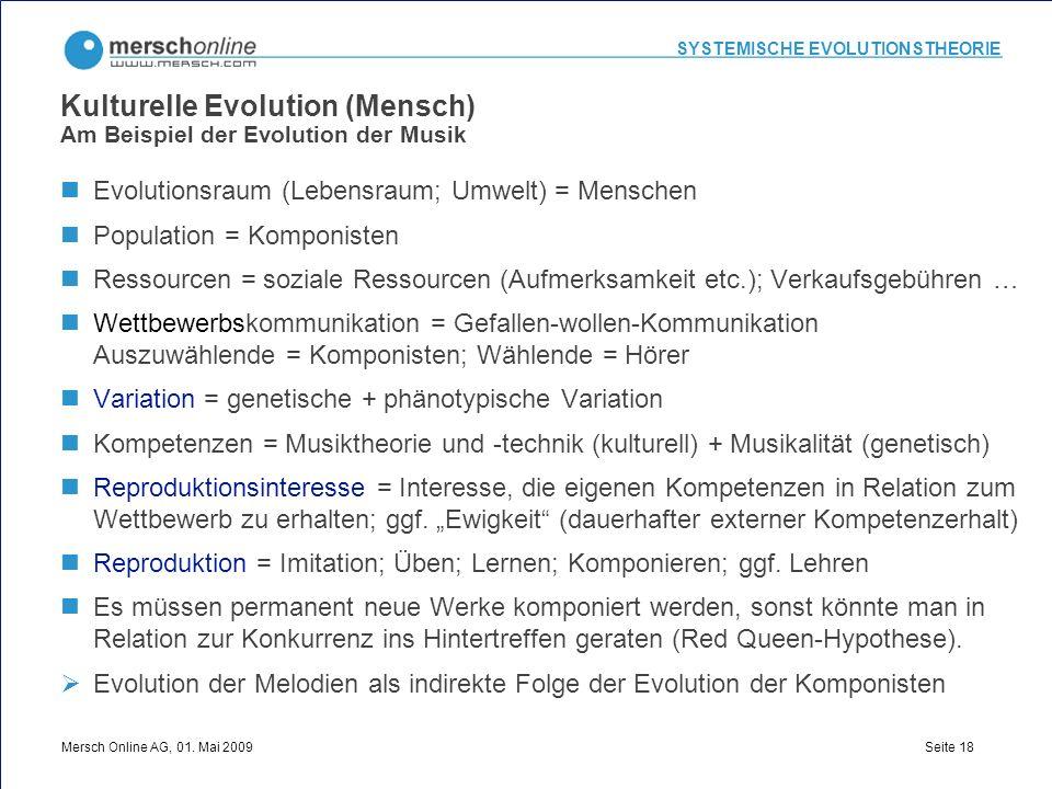 SYSTEMISCHE EVOLUTIONSTHEORIE Mersch Online AG, 01. Mai 2009 Seite 18 Kulturelle Evolution (Mensch) Am Beispiel der Evolution der Musik Evolutionsraum