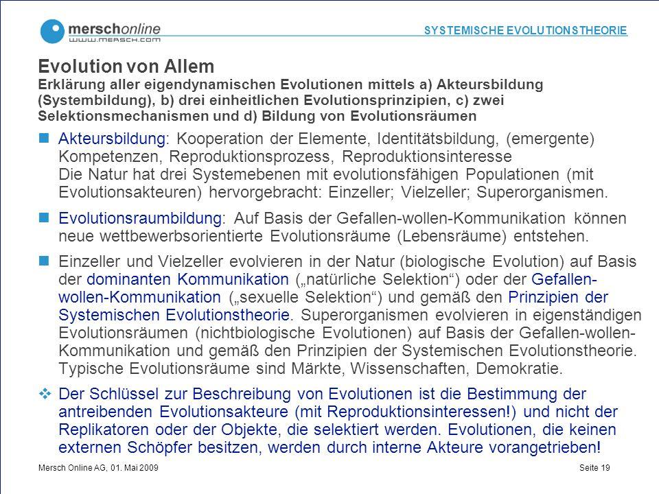 SYSTEMISCHE EVOLUTIONSTHEORIE Mersch Online AG, 01. Mai 2009 Seite 19 Evolution von Allem Erklärung aller eigendynamischen Evolutionen mittels a) Akte