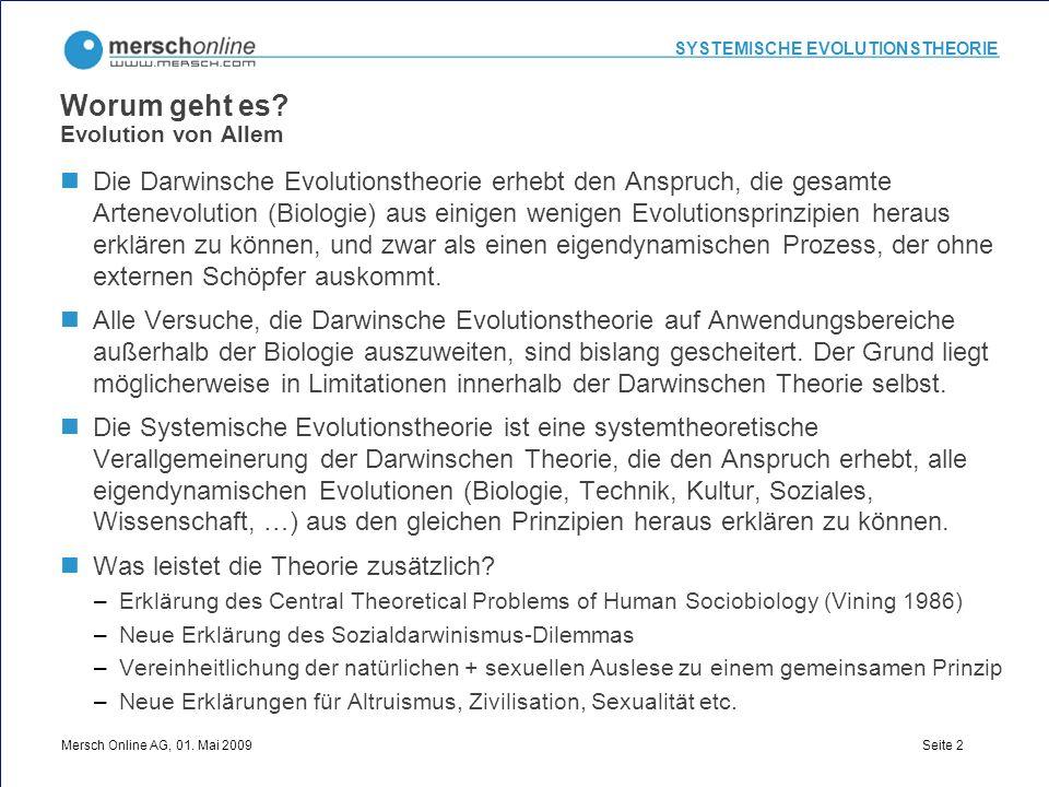 SYSTEMISCHE EVOLUTIONSTHEORIE Mersch Online AG, 01. Mai 2009 Seite 2 Worum geht es? Evolution von Allem Die Darwinsche Evolutionstheorie erhebt den An