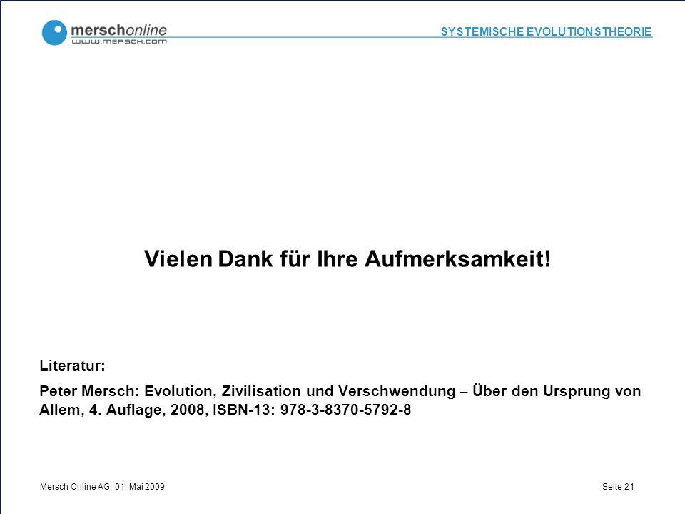 SYSTEMISCHE EVOLUTIONSTHEORIE Mersch Online AG, 01. Mai 2009 Seite 21 Vielen Dank für Ihre Aufmerksamkeit! Literatur: Peter Mersch: Evolution, Zivilis