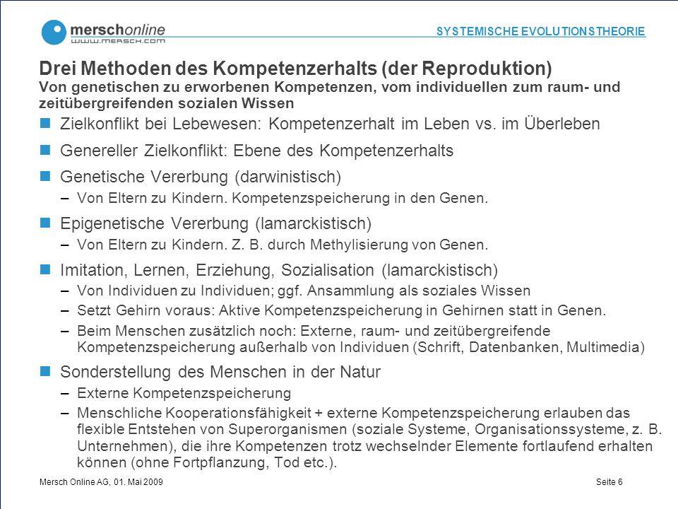 SYSTEMISCHE EVOLUTIONSTHEORIE Mersch Online AG, 01. Mai 2009 Seite 6 Drei Methoden des Kompetenzerhalts (der Reproduktion) Von genetischen zu erworben