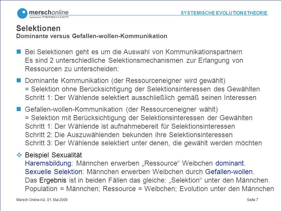 SYSTEMISCHE EVOLUTIONSTHEORIE Mersch Online AG, 01. Mai 2009 Seite 7 Selektionen Dominante versus Gefallen-wollen-Kommunikation Bei Selektionen geht e