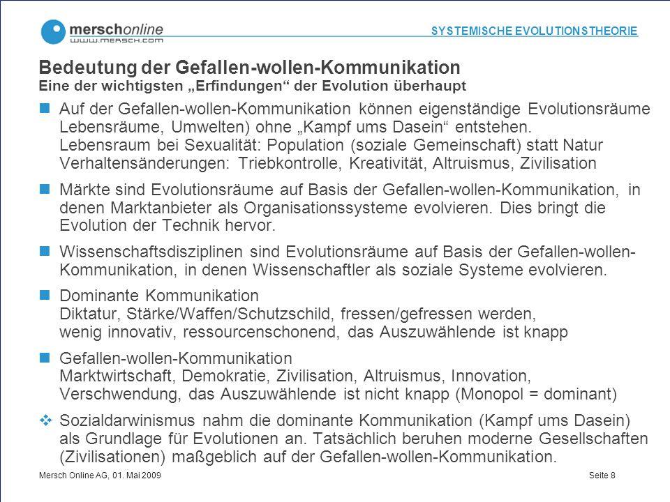 SYSTEMISCHE EVOLUTIONSTHEORIE Mersch Online AG, 01. Mai 2009 Seite 8 Bedeutung der Gefallen-wollen-Kommunikation Eine der wichtigsten Erfindungen der