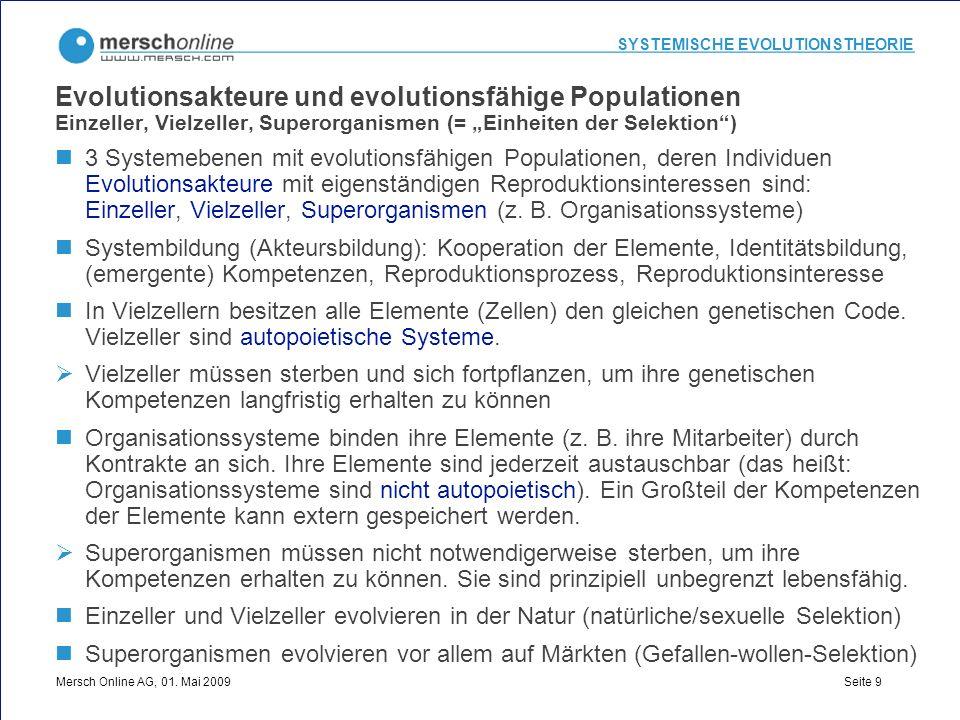 SYSTEMISCHE EVOLUTIONSTHEORIE Mersch Online AG, 01. Mai 2009 Seite 9 Evolutionsakteure und evolutionsfähige Populationen Einzeller, Vielzeller, Supero