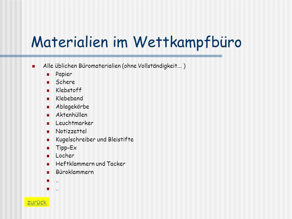 Materialien im Wettkampfbüro Alle üblichen Büromaterialien (ohne Vollständigkeit... ) Papier Schere Klebstoff Klebeband Ablagekörbe Aktenhüllen Leucht