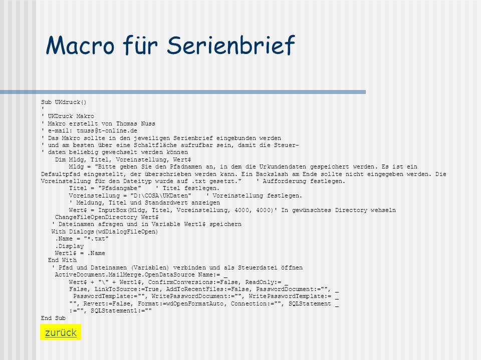 Macro für Serienbrief zurück Sub UKdruck() ' ' UKDruck Makro ' Makro erstellt von Thomas Nuss ' e-mail: tnuss@t-online.de ' Das Makro sollte in den je