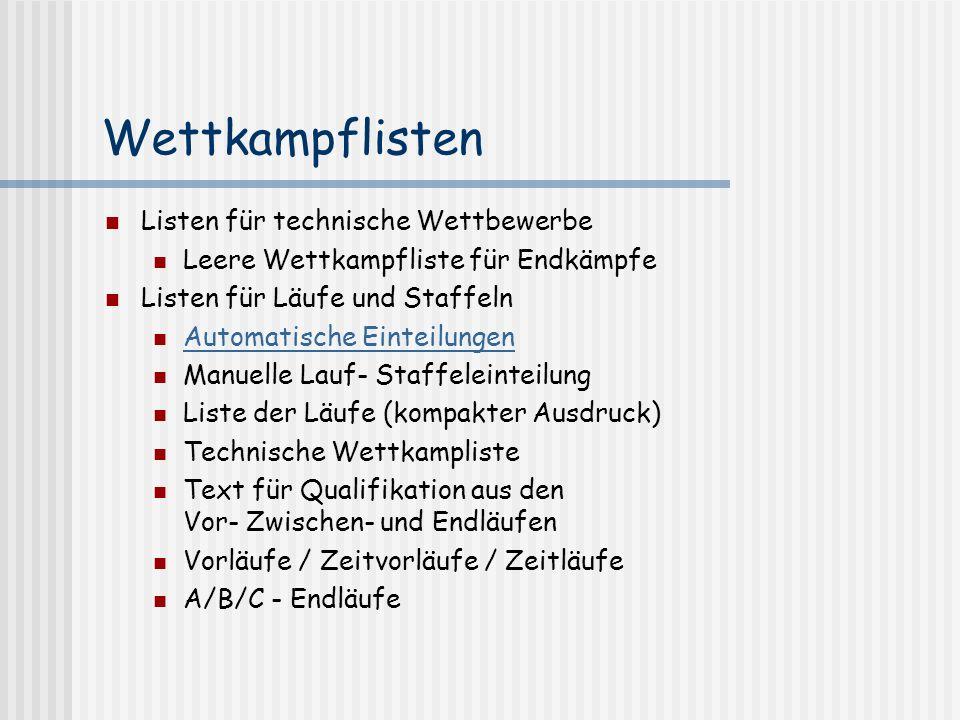 Wettkampflisten Listen für technische Wettbewerbe Leere Wettkampfliste für Endkämpfe Listen für Läufe und Staffeln Automatische Einteilungen Manuelle