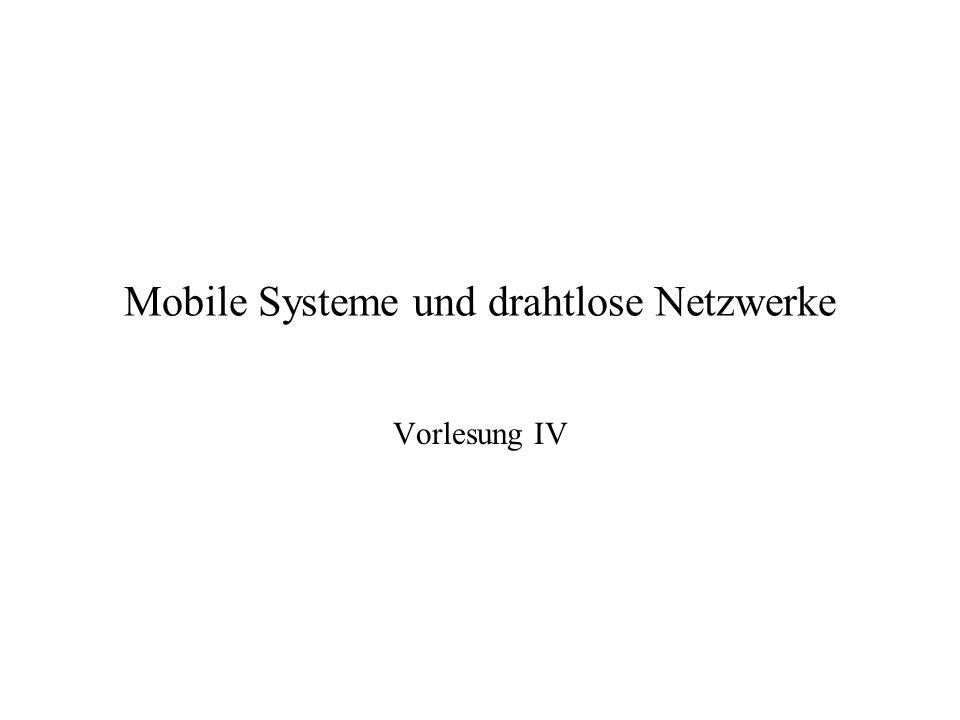 Mobile Systeme und drahtlose Netzwerke Vorlesung IV