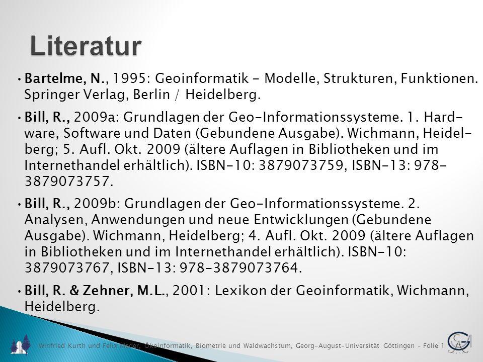 Winfried Kurth und Felix Mader, Ökoinformatik, Biometrie und Waldwachstum, Georg-August-Universität Göttingen – Folie 1 Literatur Bartelme, N., 1995: