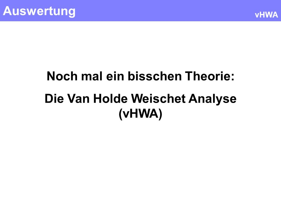 Auswertung vHWA Noch mal ein bisschen Theorie: Die Van Holde Weischet Analyse (vHWA)