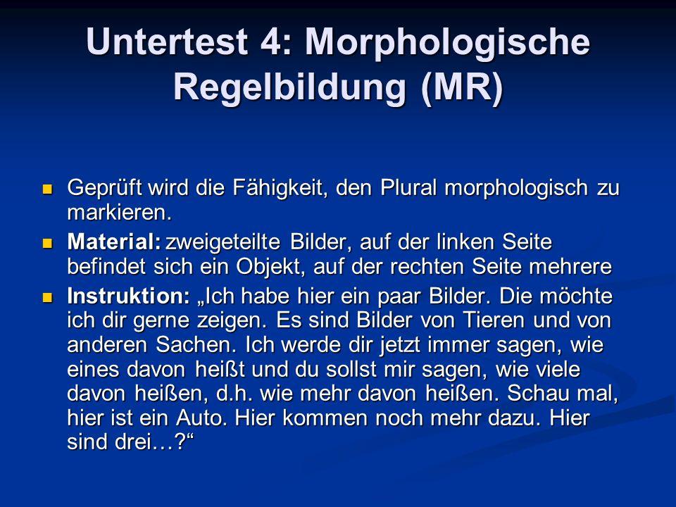 Untertest 4: Morphologische Regelbildung (MR) Geprüft wird die Fähigkeit, den Plural morphologisch zu markieren. Geprüft wird die Fähigkeit, den Plura
