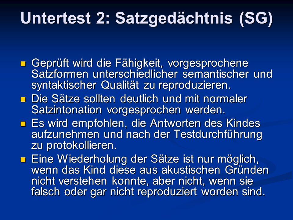 Untertest 2: Satzgedächtnis (SG) Geprüft wird die Fähigkeit, vorgesprochene Satzformen unterschiedlicher semantischer und syntaktischer Qualität zu re
