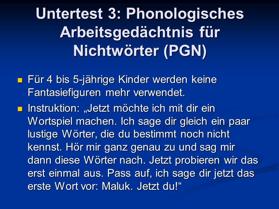 Untertest 3: Phonologisches Arbeitsgedächtnis für Nichtwörter (PGN) Für 4 bis 5-jährige Kinder werden keine Fantasiefiguren mehr verwendet. Für 4 bis