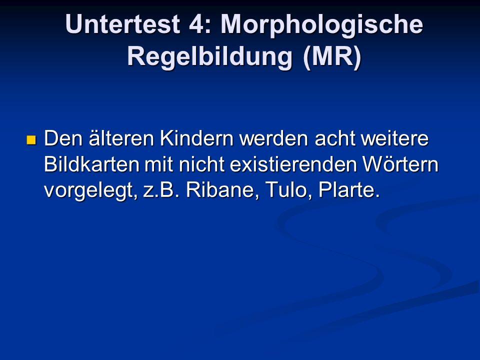Untertest 4: Morphologische Regelbildung (MR) Den älteren Kindern werden acht weitere Bildkarten mit nicht existierenden Wörtern vorgelegt, z.B. Riban