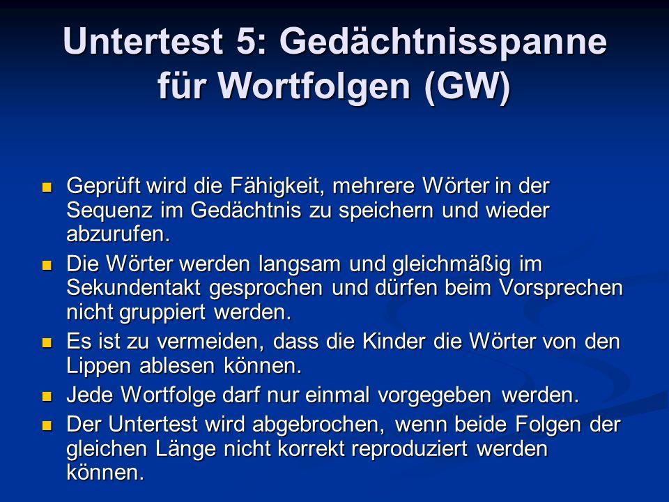 Untertest 5: Gedächtnisspanne für Wortfolgen (GW) Geprüft wird die Fähigkeit, mehrere Wörter in der Sequenz im Gedächtnis zu speichern und wieder abzu