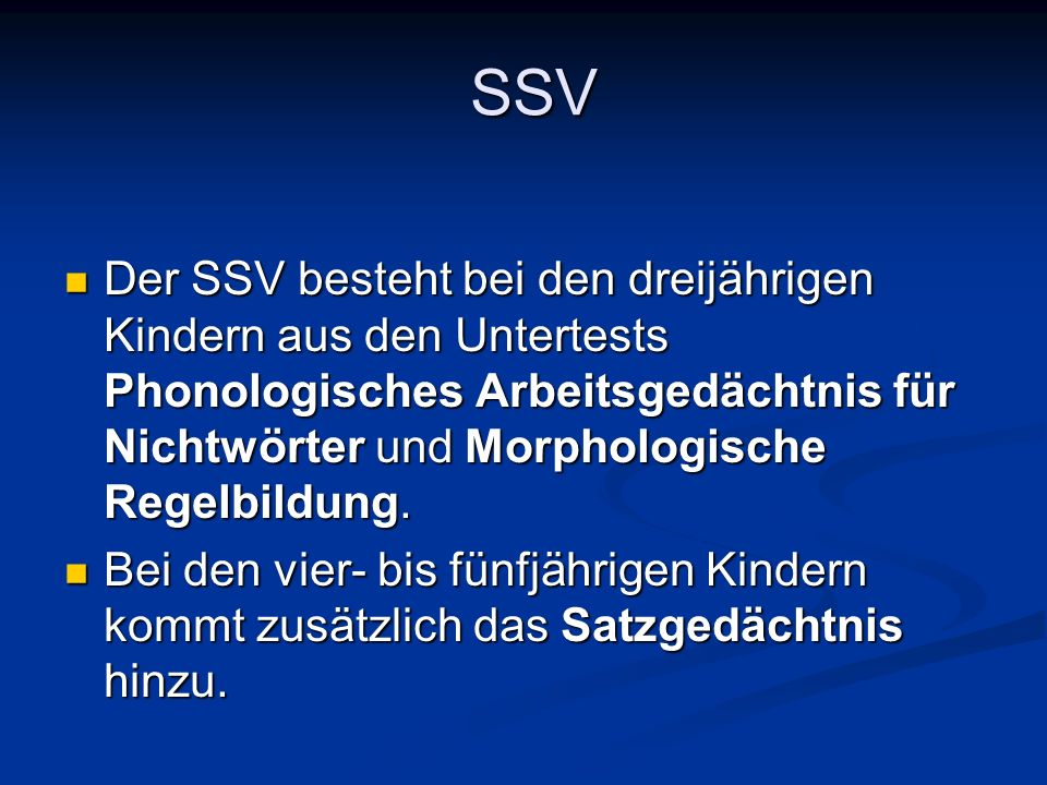 SSV Der SSV besteht bei den dreijährigen Kindern aus den Untertests Phonologisches Arbeitsgedächtnis für Nichtwörter und Morphologische Regelbildung.