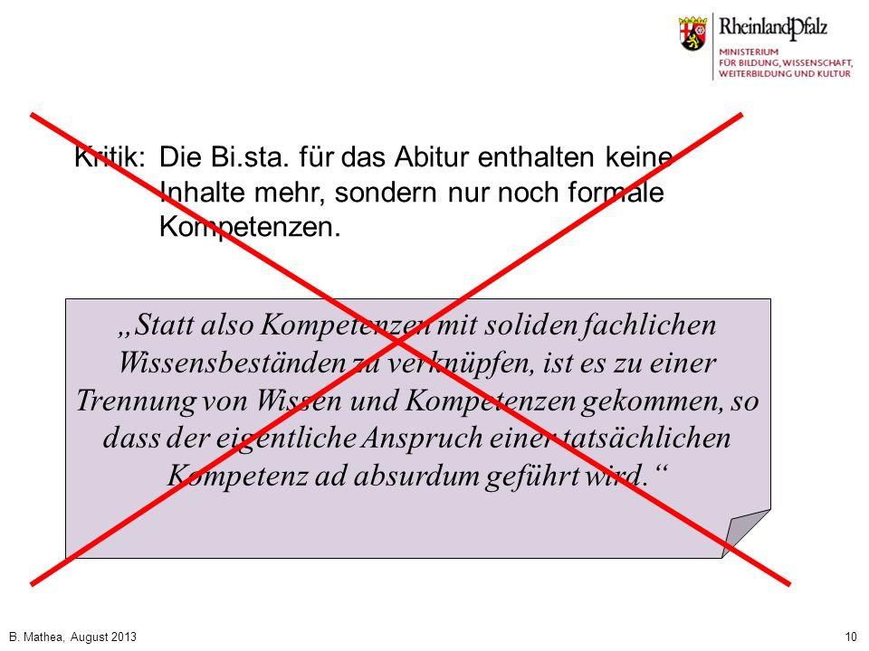 B. Mathea, August 201310 Kritik:Die Bi.sta. für das Abitur enthalten keine Inhalte mehr, sondern nur noch formale Kompetenzen. Statt also Kompetenzen