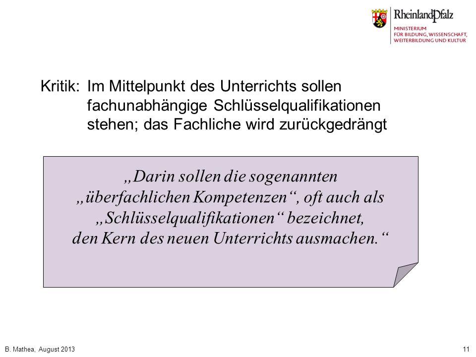 B. Mathea, August 201311 Kritik:Im Mittelpunkt des Unterrichts sollen fachunabhängige Schlüsselqualifikationen stehen; das Fachliche wird zurückgedrän