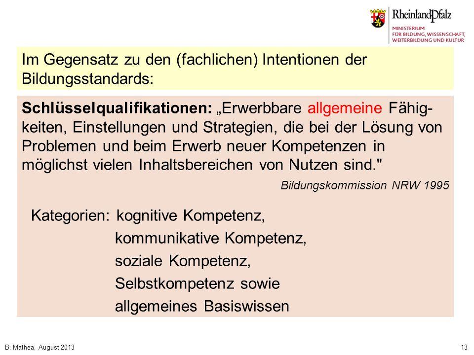 B. Mathea, August 201313 Schlüsselqualifikationen: Erwerbbare allgemeine Fähig- keiten, Einstellungen und Strategien, die bei der Lösung von Problemen