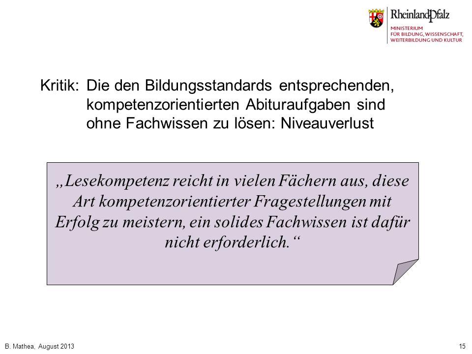 B. Mathea, August 201315 Kritik:Die den Bildungsstandards entsprechenden, kompetenzorientierten Abituraufgaben sind ohne Fachwissen zu lösen: Niveauve