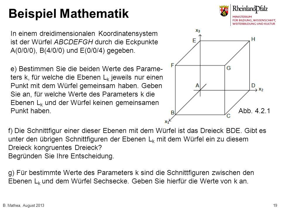 B. Mathea, August 201319 Beispiel Mathematik In einem dreidimensionalen Koordinatensystem ist der Würfel ABCDEFGH durch die Eckpunkte A(0/0/0), B(4/0/