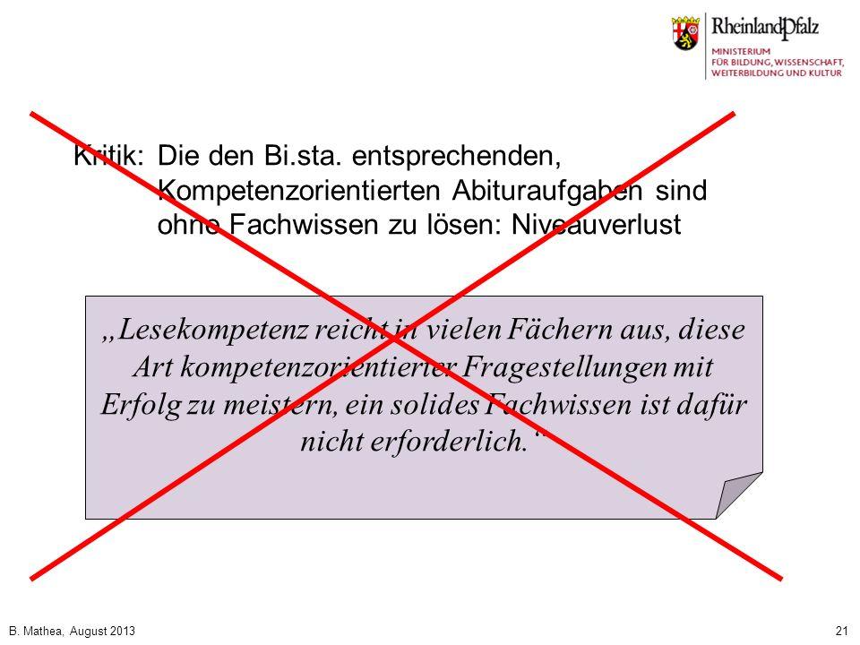 B. Mathea, August 201321 Kritik:Die den Bi.sta. entsprechenden, Kompetenzorientierten Abituraufgaben sind ohne Fachwissen zu lösen: Niveauverlust Lese