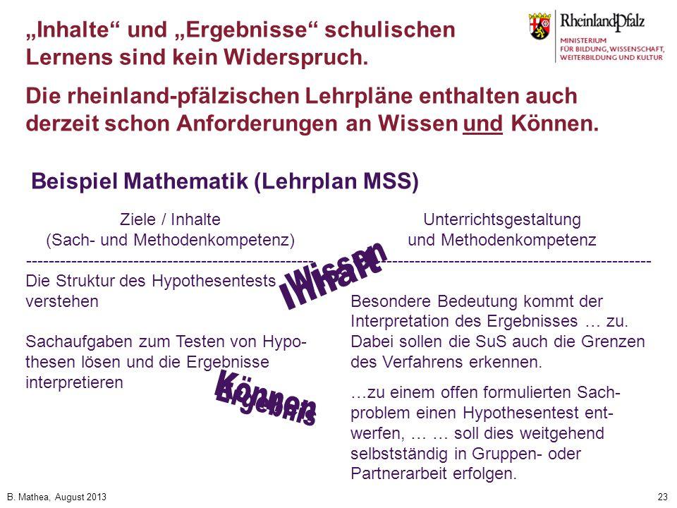 B. Mathea, August 201323 Inhalte und Ergebnisse schulischen Lernens sind kein Widerspruch. Die rheinland-pfälzischen Lehrpläne enthalten auch derzeit