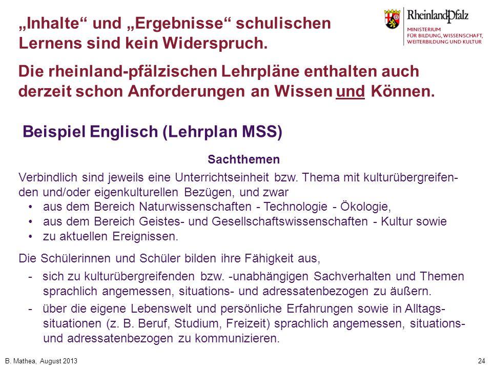 B. Mathea, August 201324 Inhalte und Ergebnisse schulischen Lernens sind kein Widerspruch. Die rheinland-pfälzischen Lehrpläne enthalten auch derzeit