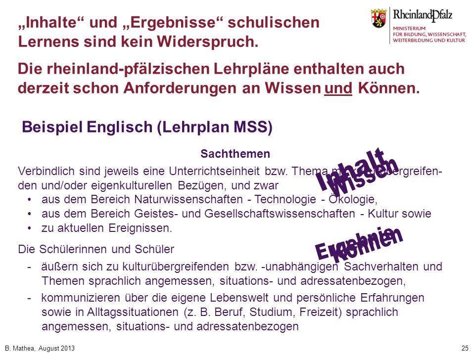 B. Mathea, August 201325 Inhalte und Ergebnisse schulischen Lernens sind kein Widerspruch. Die rheinland-pfälzischen Lehrpläne enthalten auch derzeit