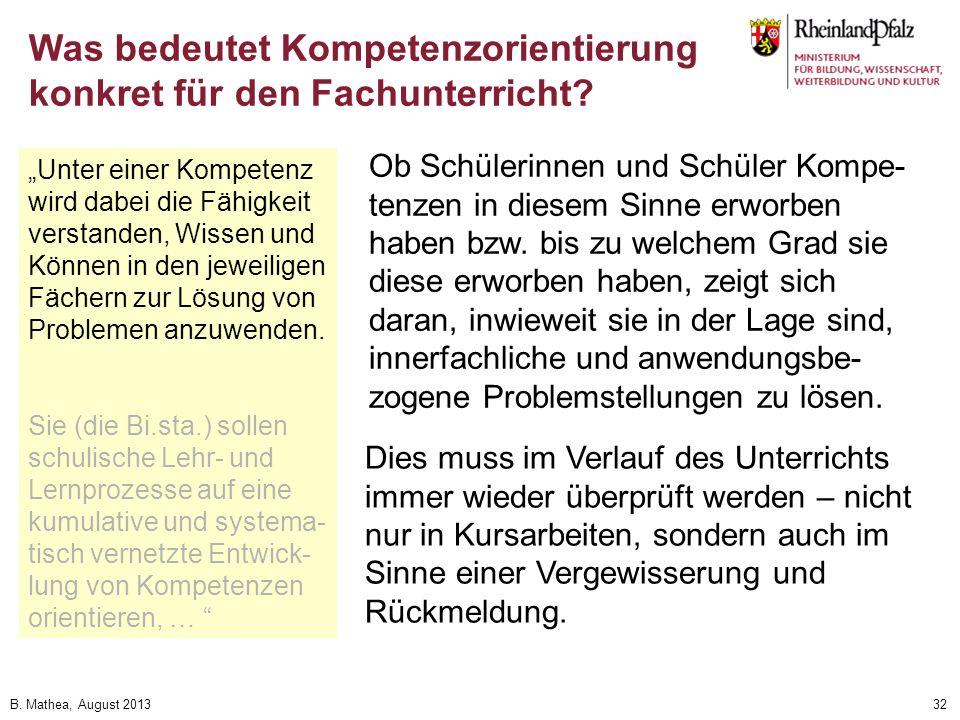 B. Mathea, August 201332 Unter einer Kompetenz wird dabei die Fähigkeit verstanden, Wissen und Können in den jeweiligen Fächern zur Lösung von Problem