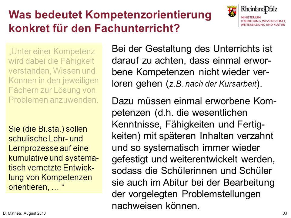 B. Mathea, August 201333 Bei der Gestaltung des Unterrichts ist darauf zu achten, dass einmal erwor- bene Kompetenzen nicht wieder ver- loren gehen (