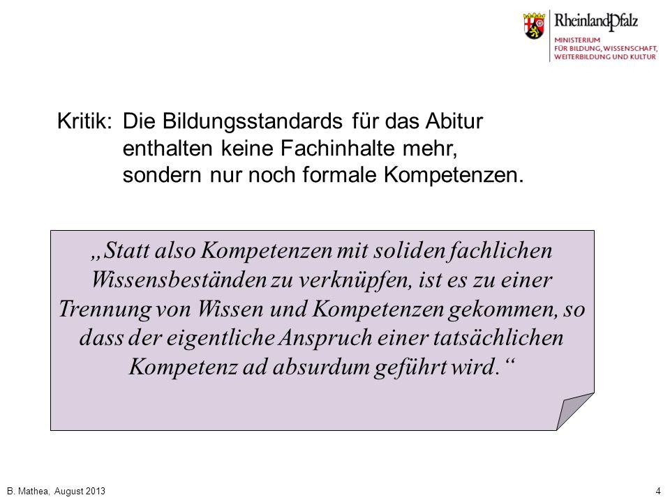B. Mathea, August 20134 Kritik:Die Bildungsstandards für das Abitur enthalten keine Fachinhalte mehr, sondern nur noch formale Kompetenzen. Statt also
