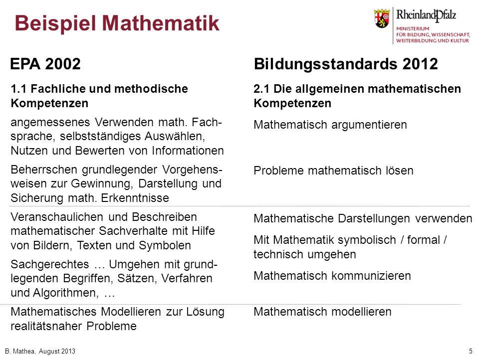 B. Mathea, August 20135 Beispiel Mathematik EPA 2002Bildungsstandards 2012 1.1 Fachliche und methodische Kompetenzen angemessenes Verwenden math. Fach