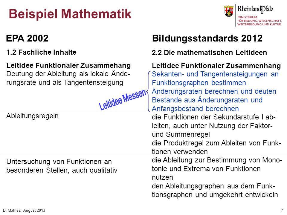 B. Mathea, August 20137 Beispiel Mathematik 1.2 Fachliche Inhalte Leitidee Funktionaler Zusammehang Deutung der Ableitung als lokale Ände- rungsrate u