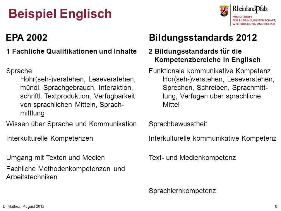 B. Mathea, August 20138 Beispiel Englisch 1 Fachliche Qualifikationen und Inhalte Sprache Höhr(seh-)verstehen, Leseverstehen, mündl. Sprachgebrauch, I