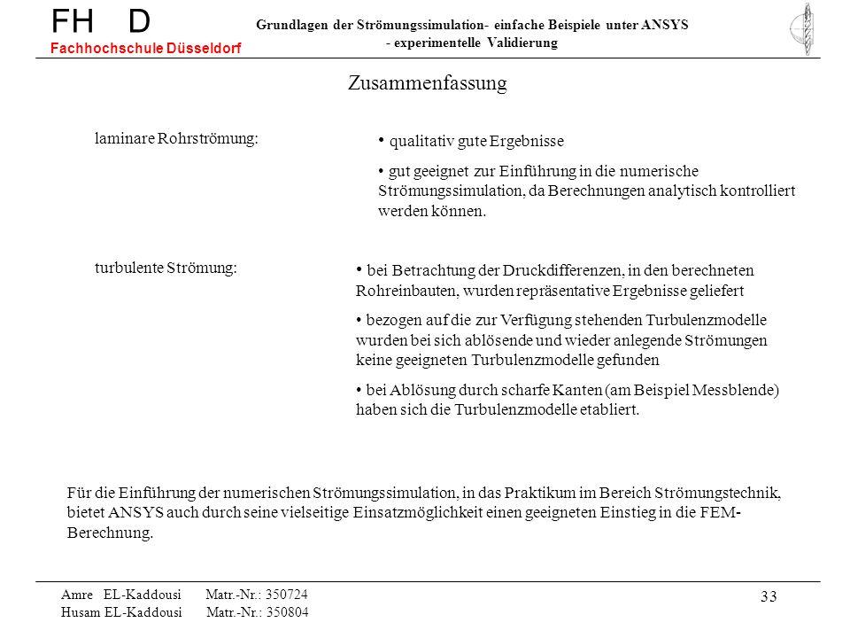 33 Amre EL-Kaddousi Matr.-Nr.: 350724 Husam EL-Kaddousi Matr.-Nr.: 350804 FH D Fachhochschule Düsseldorf Grundlagen der Strömungssimulation- einfache