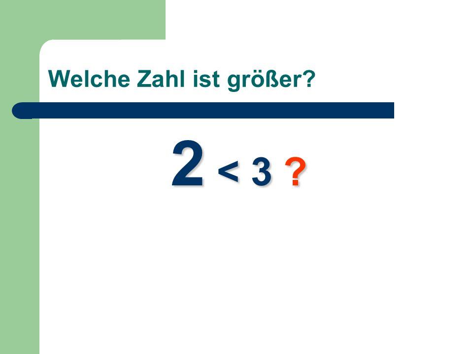 Welche Zahl ist größer? 2 < 3 ?