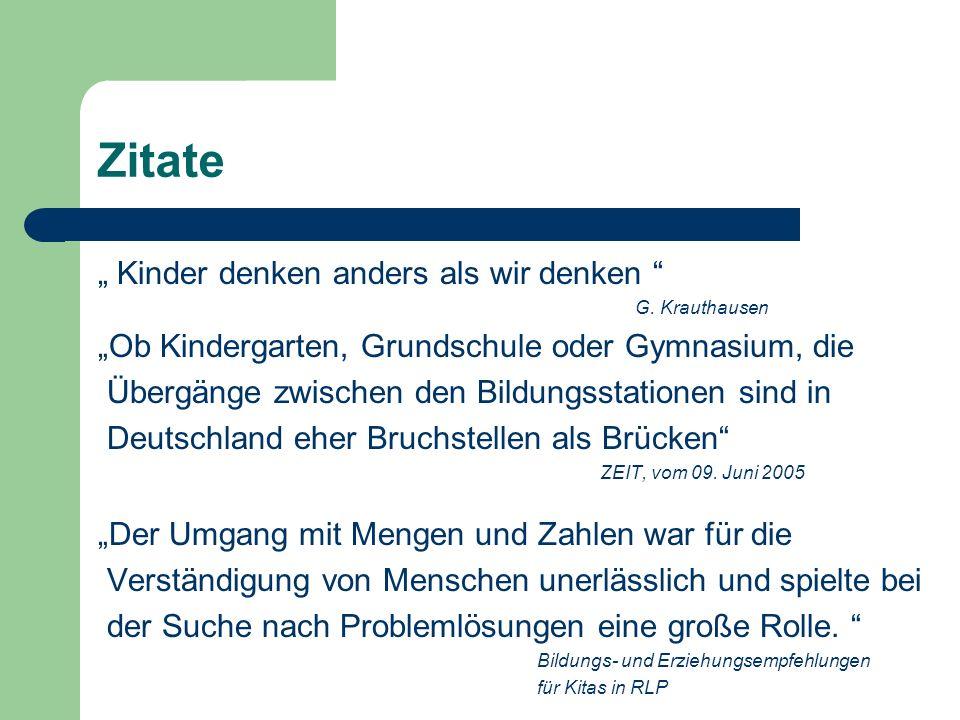 Zitate Kinder denken anders als wir denken G. Krauthausen Ob Kindergarten, Grundschule oder Gymnasium, die Übergänge zwischen den Bildungsstationen si