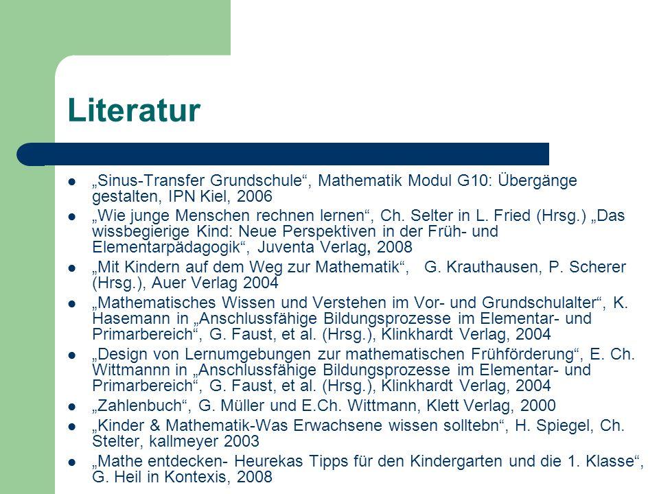 Literatur Sinus-Transfer Grundschule, Mathematik Modul G10: Übergänge gestalten, IPN Kiel, 2006 Wie junge Menschen rechnen lernen, Ch. Selter in L. Fr