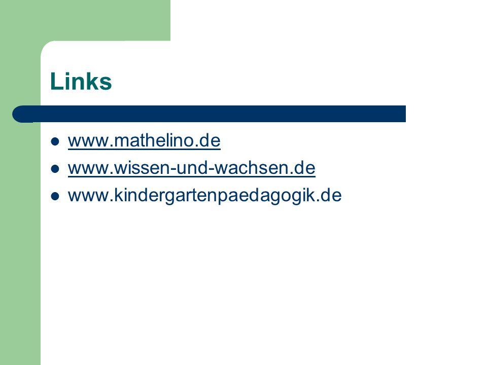 Links www.mathelino.de www.wissen-und-wachsen.de www.kindergartenpaedagogik.de