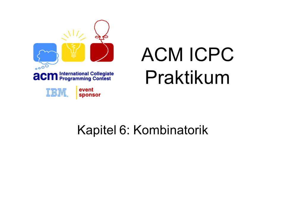 ACM ICPC Praktikum Kapitel 6: Kombinatorik