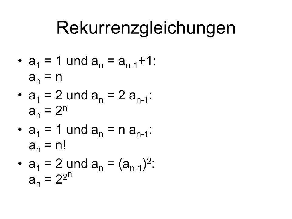Rekurrenzgleichungen a 1 = 1 und a n = a n-1 +1: a n = n a 1 = 2 und a n = 2 a n-1 : a n = 2 n a 1 = 1 und a n = n a n-1 : a n = n! a 1 = 2 und a n =