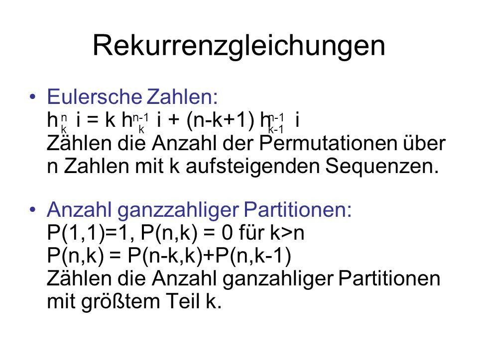 Rekurrenzgleichungen Eulersche Zahlen: h i = k h i + (n-k+1) h i Zählen die Anzahl der Permutationen über n Zahlen mit k aufsteigenden Sequenzen. Anza