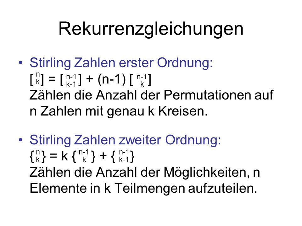 Rekurrenzgleichungen Stirling Zahlen erster Ordnung: [ ] = [ ] + (n-1) [ ] Zählen die Anzahl der Permutationen auf n Zahlen mit genau k Kreisen. Stirl
