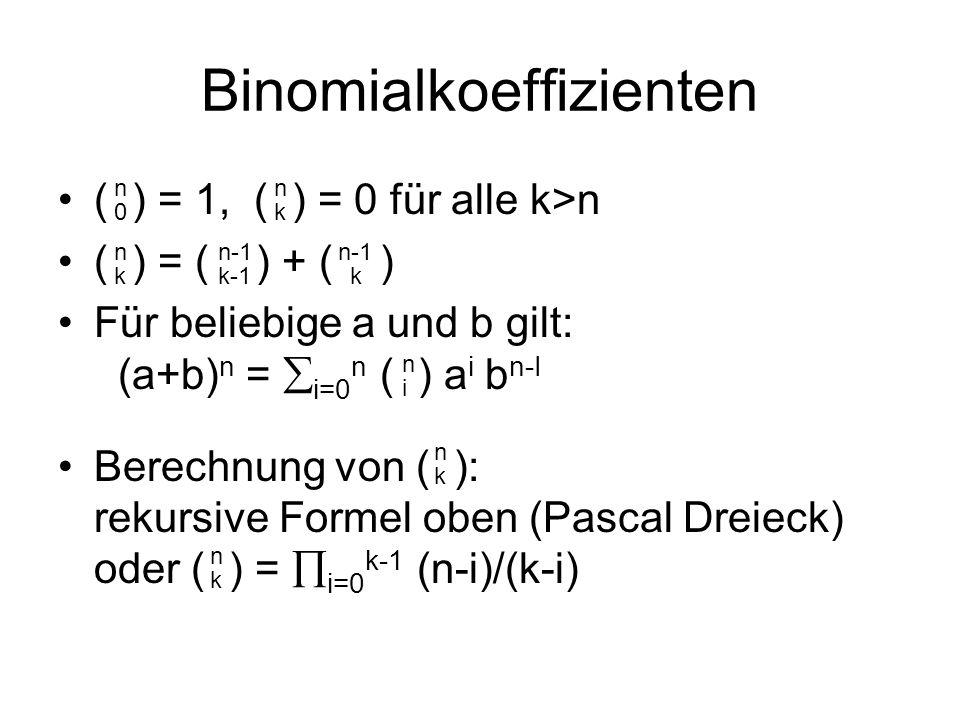 Binomialkoeffizienten ( ) = 1, ( ) = 0 für alle k>n ( ) = ( ) + ( ) Für beliebige a und b gilt: (a+b) n = i=0 n ( ) a i b n-I Berechnung von ( ): reku