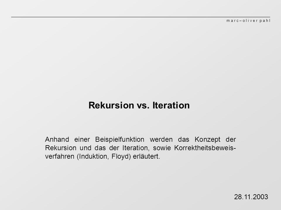 m a r c – o l i v e r p a h l Rekursion vs. Iteration Anhand einer Beispielfunktion werden das Konzept der Rekursion und das der Iteration, sowie Korr