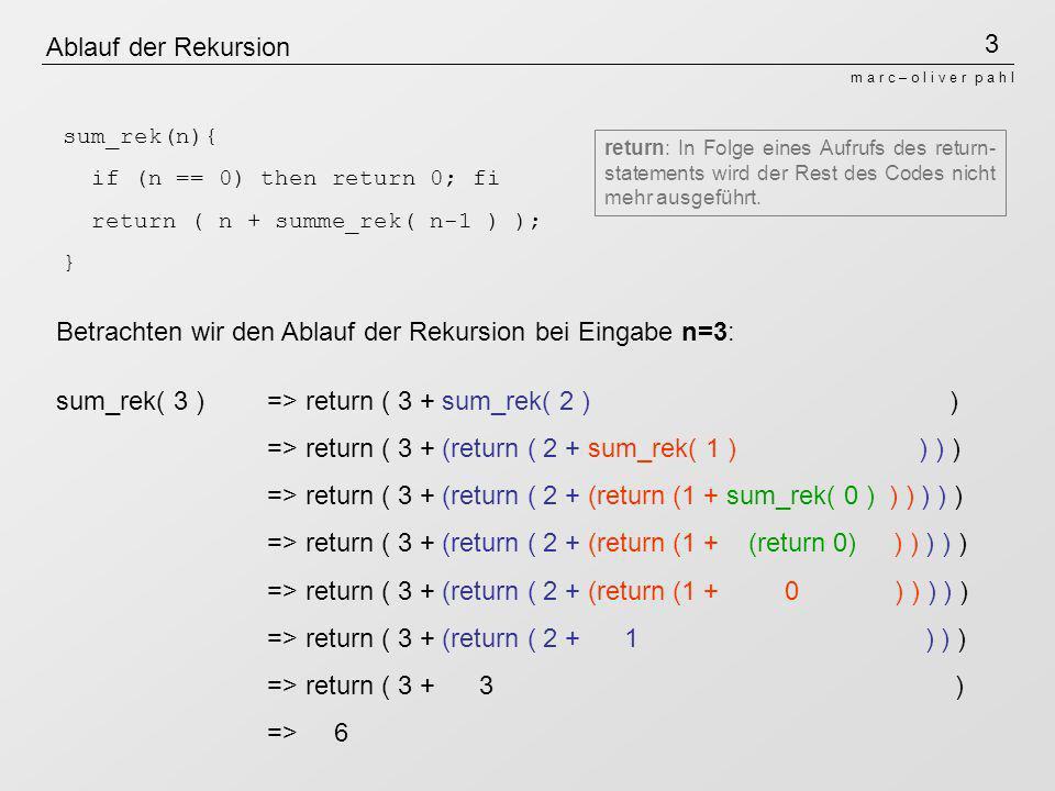 3 m a r c – o l i v e r p a h l Ablauf der Rekursion sum_rek(n){ if (n == 0) then return 0; fi return ( n + summe_rek( n-1 ) ); } Betrachten wir den A