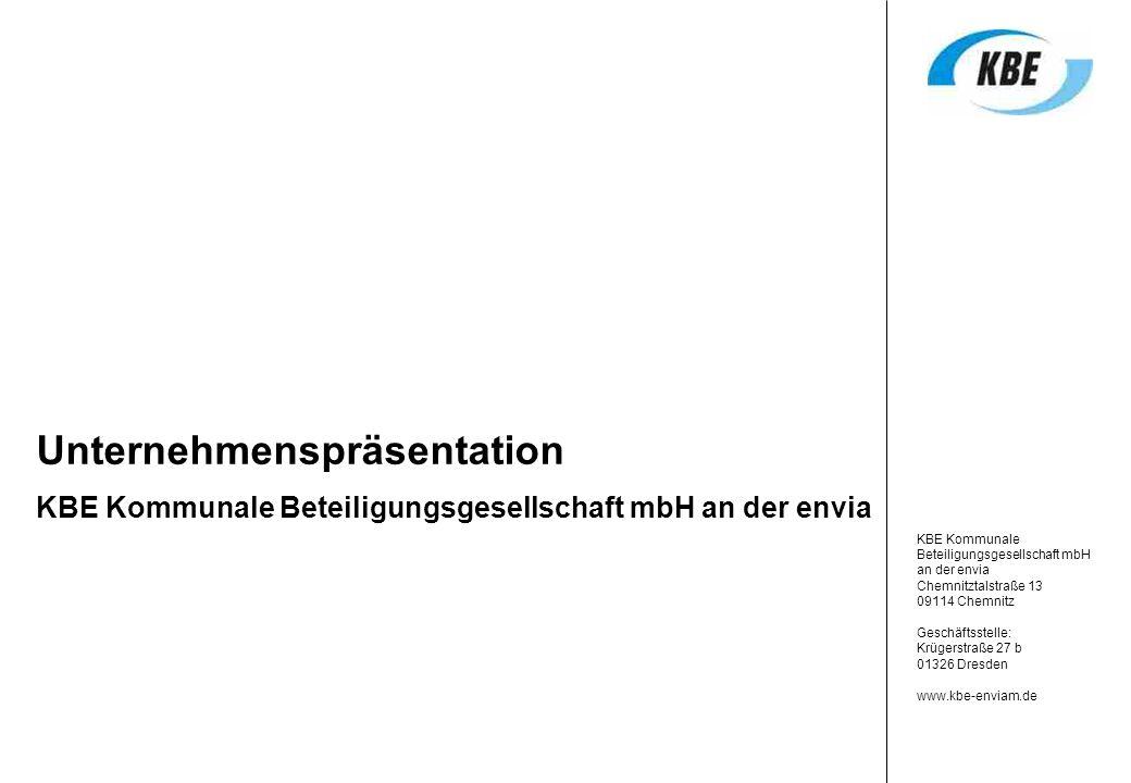 KBE Kommunale Beteiligungsgesellschaft mbH an der envia Chemnitztalstraße 13 09114 Chemnitz Geschäftsstelle: Krügerstraße 27 b 01326 Dresden www.kbe-e